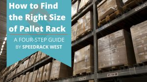 How to Find the Right Size of Pallet Rack